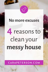 No more excuses. 4 reasons to clean your messy house