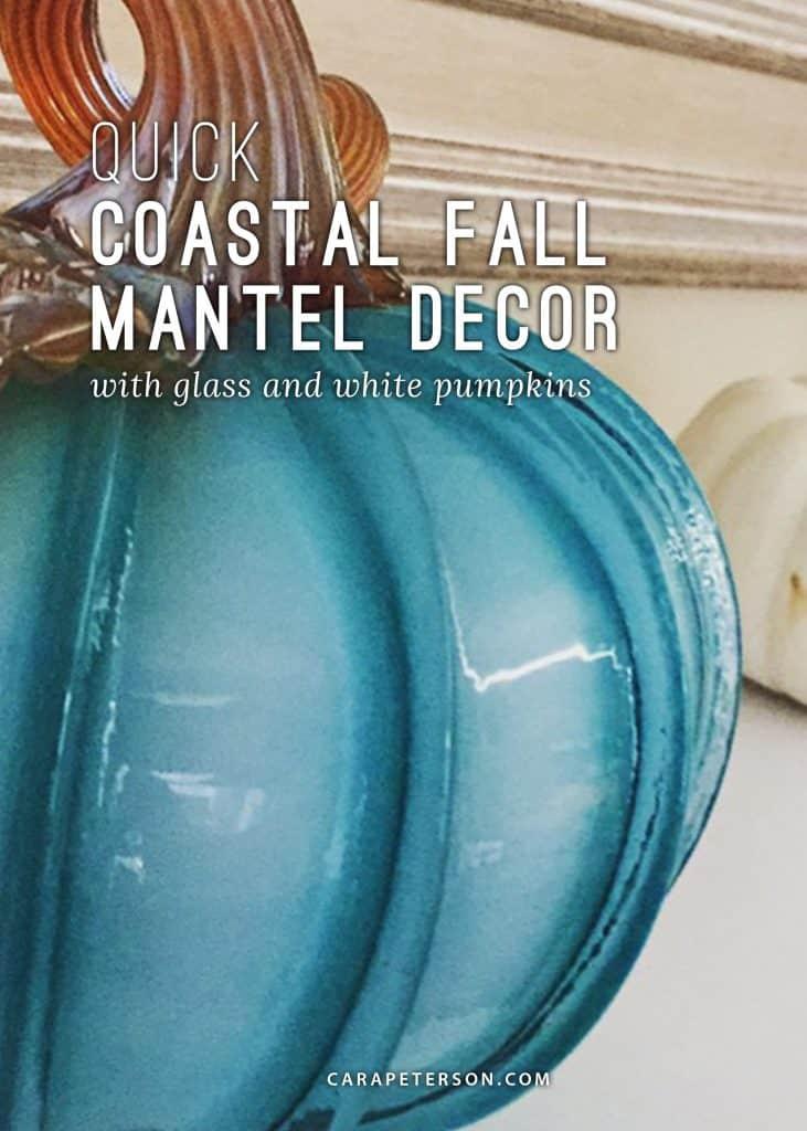 Quick coastal fall mantel decor with glass and white pumpkins